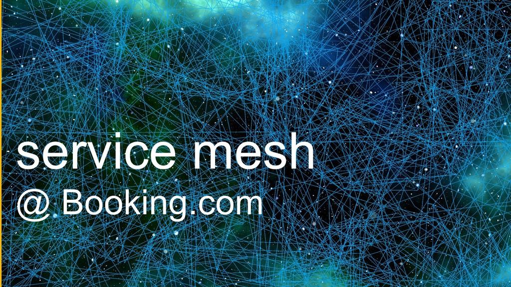 service mesh service mesh @ Booking.com