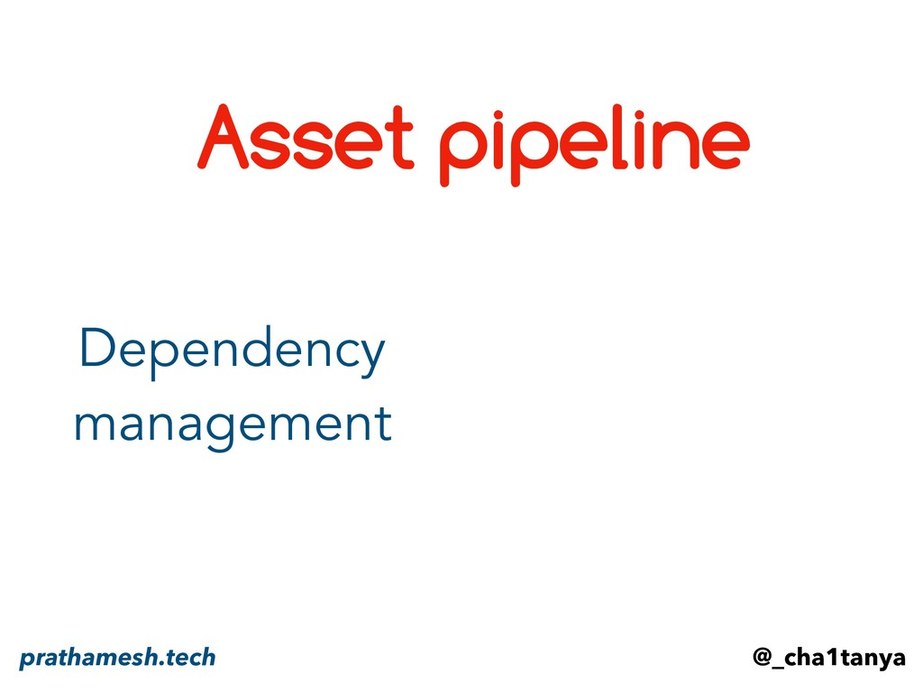 Asset pipeline Dependency management @_cha1tany...