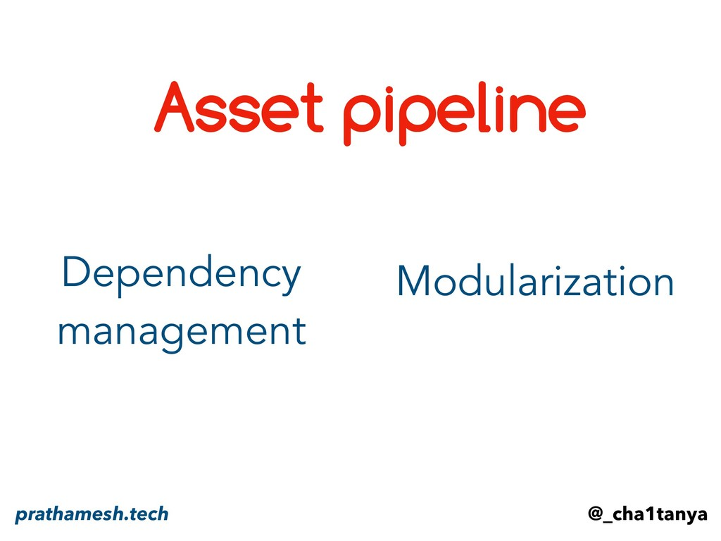 Asset pipeline Dependency management Modulariza...