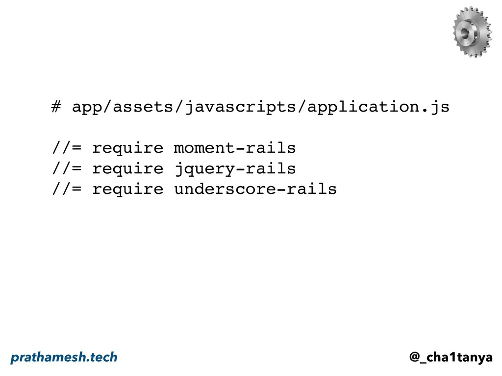 # app/assets/javascripts/application.js //= r...