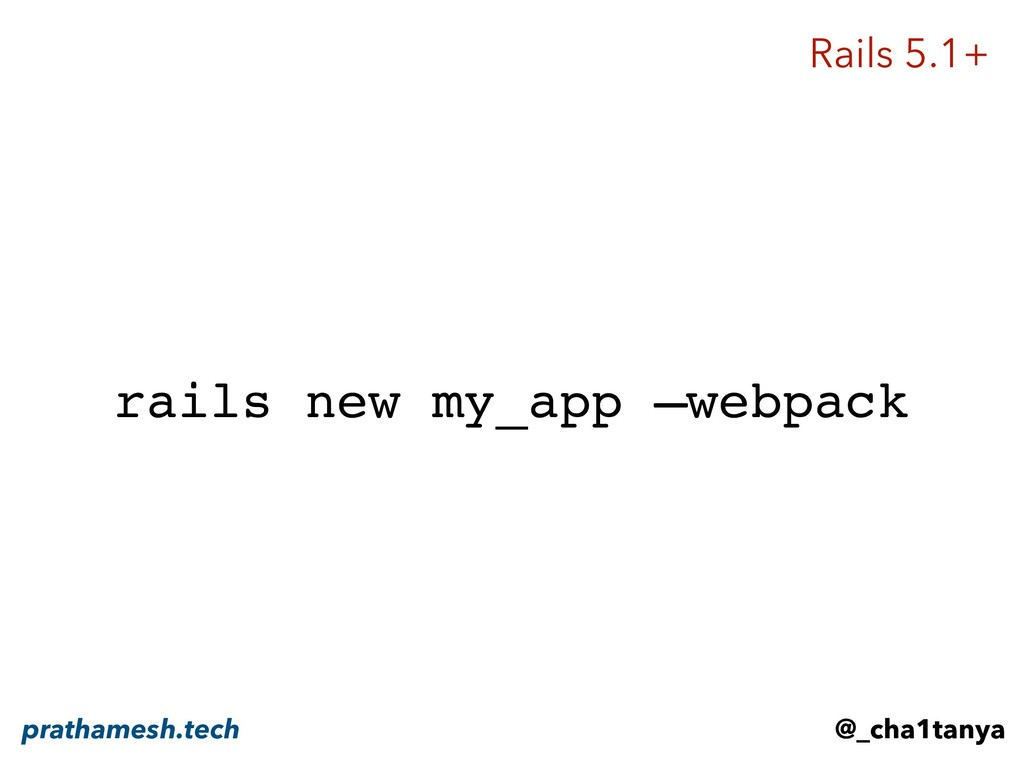 rails new my_app —webpack Rails 5.1+ @_cha1tany...