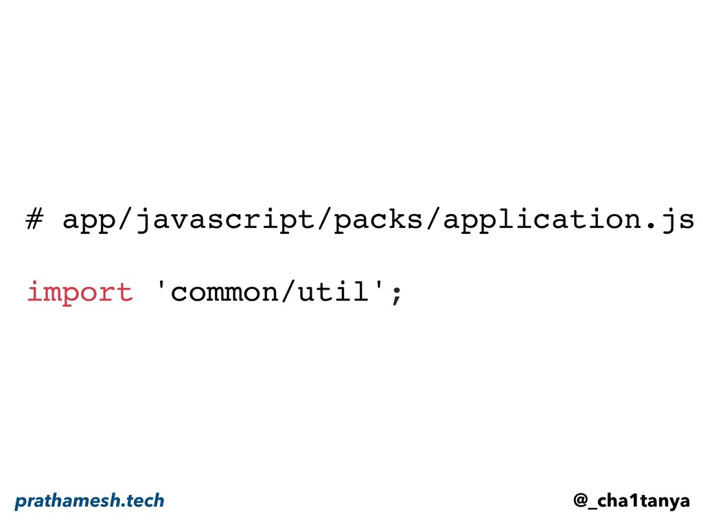# app/javascript/packs/application.js import 'c...