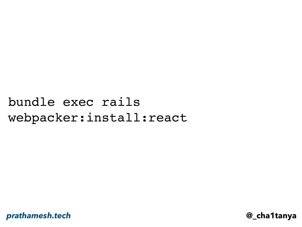 bundle exec rails webpacker:install:react @_cha...