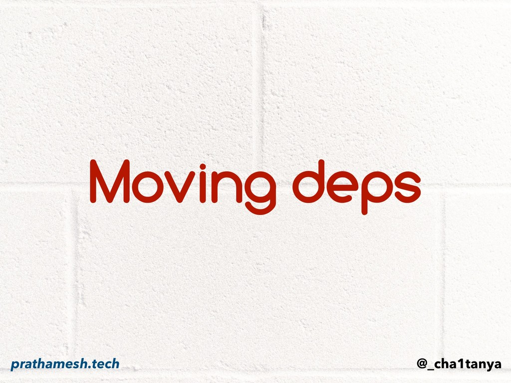 Moving deps @_cha1tanya prathamesh.tech