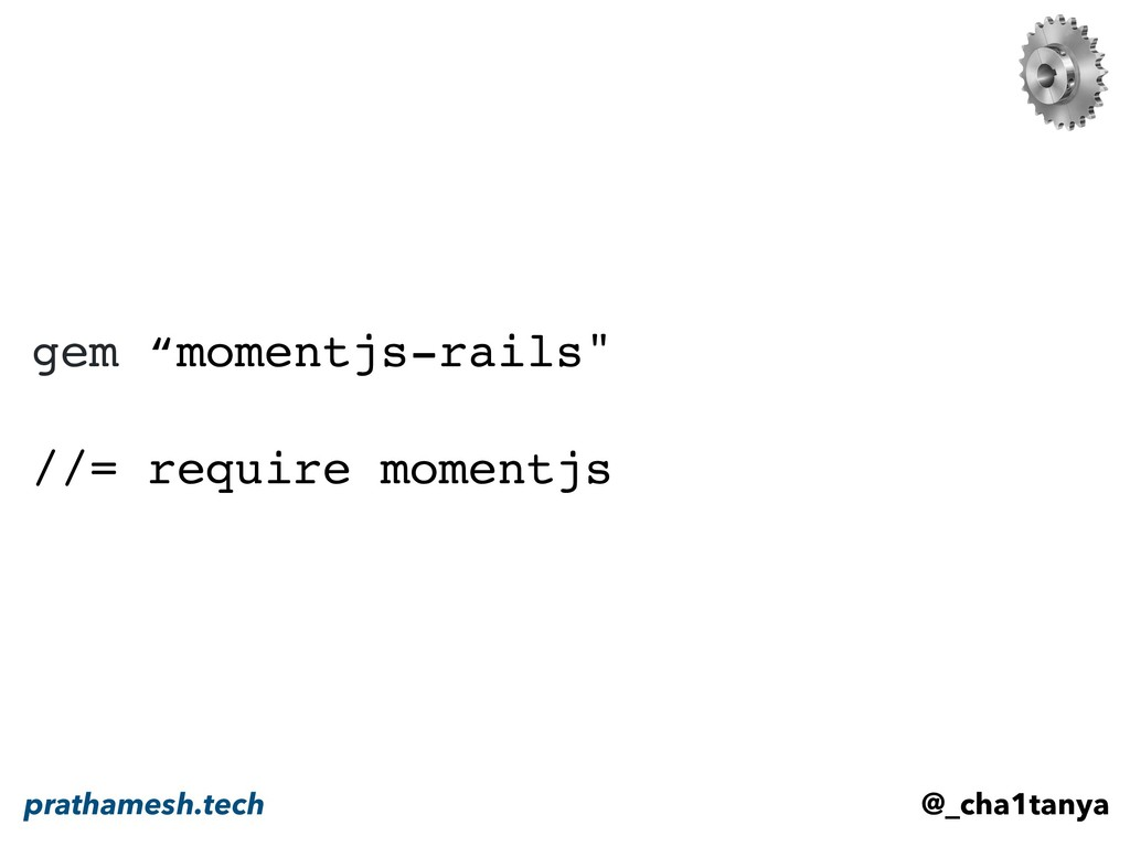 "gem ""momentjs-rails"" //= require momentjs @_cha..."