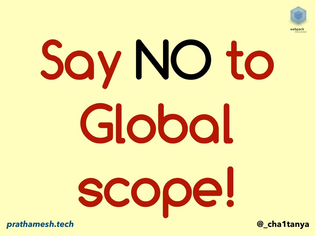 Say NO to Global scope! @_cha1tanya prathamesh....