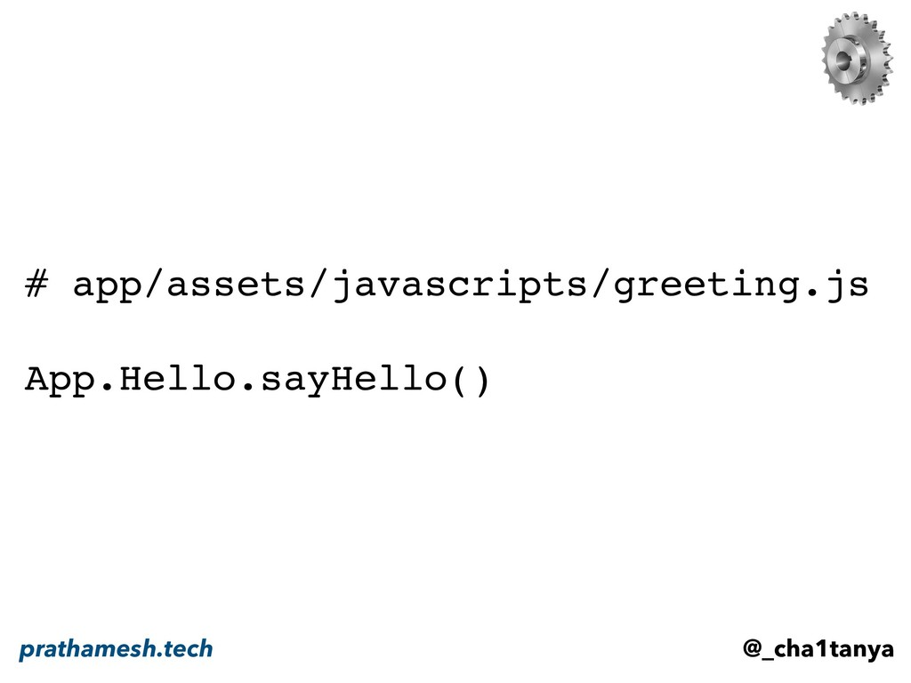 # app/assets/javascripts/greeting.js App.Hello....
