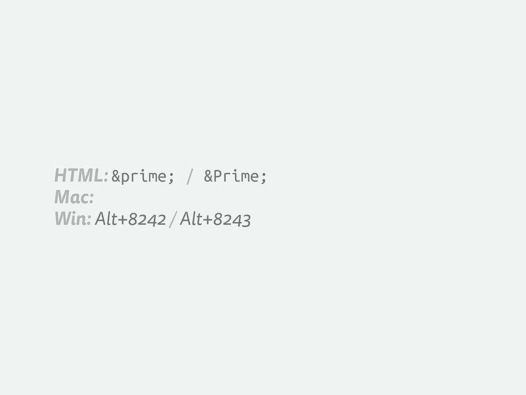 HTML: ′ / ″ Mac: Win: Alt+8242 / Al...