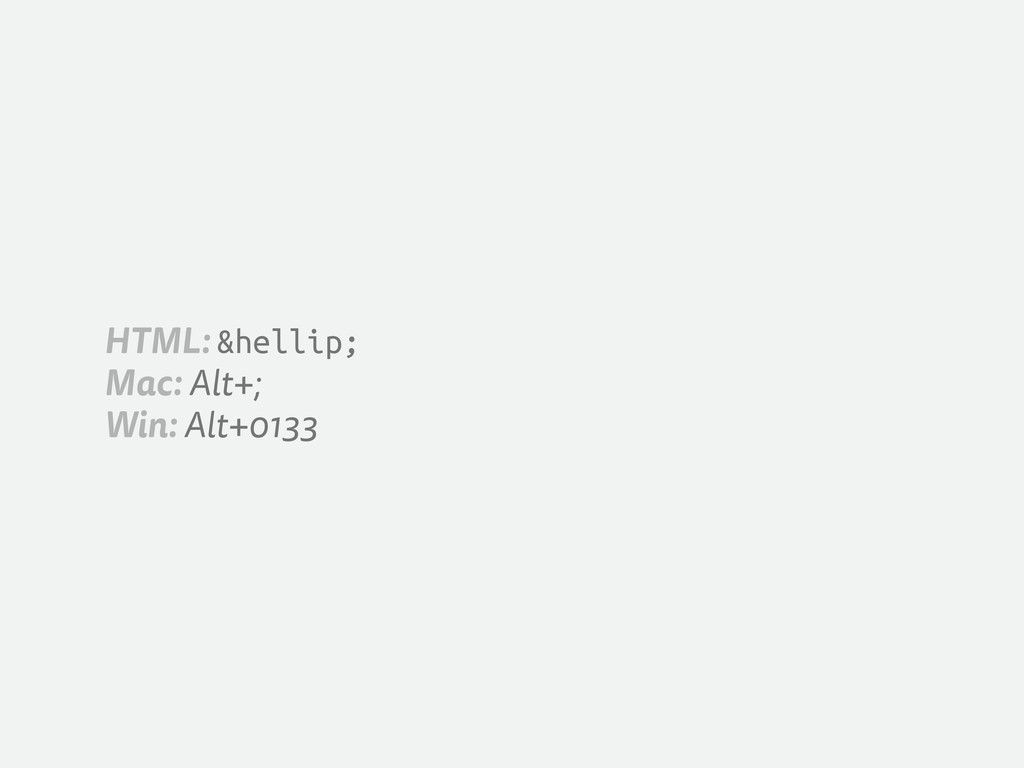 HTML: … Mac: Alt+; Win: Alt+0133
