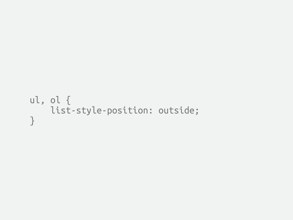ul, ol { list-style-position: outside; }