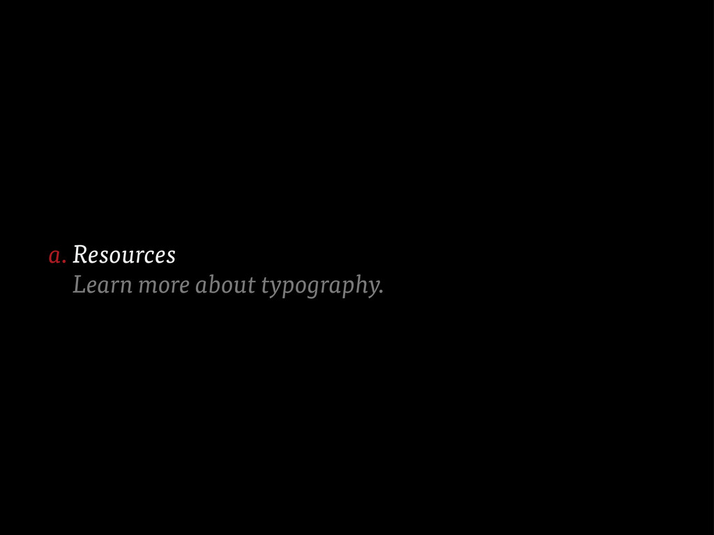 Resources Learn more about typography. a.