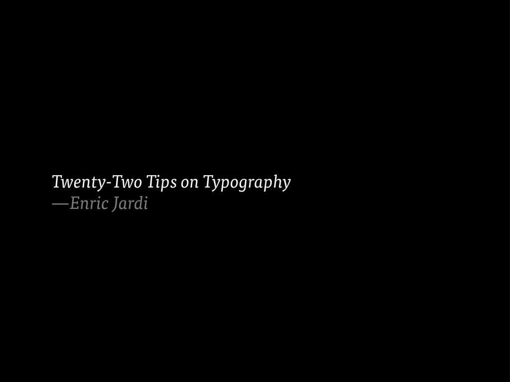 Twenty-Two Tips on Typography —Enric Jardi