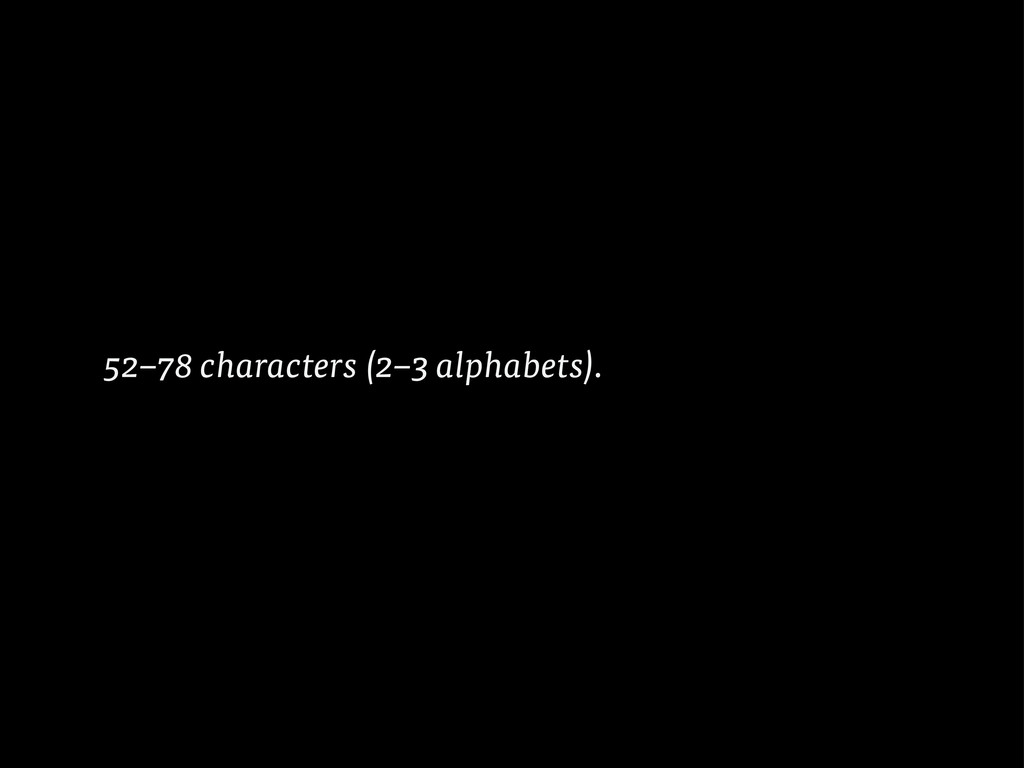 52–78 characters (2–3 alphabets).