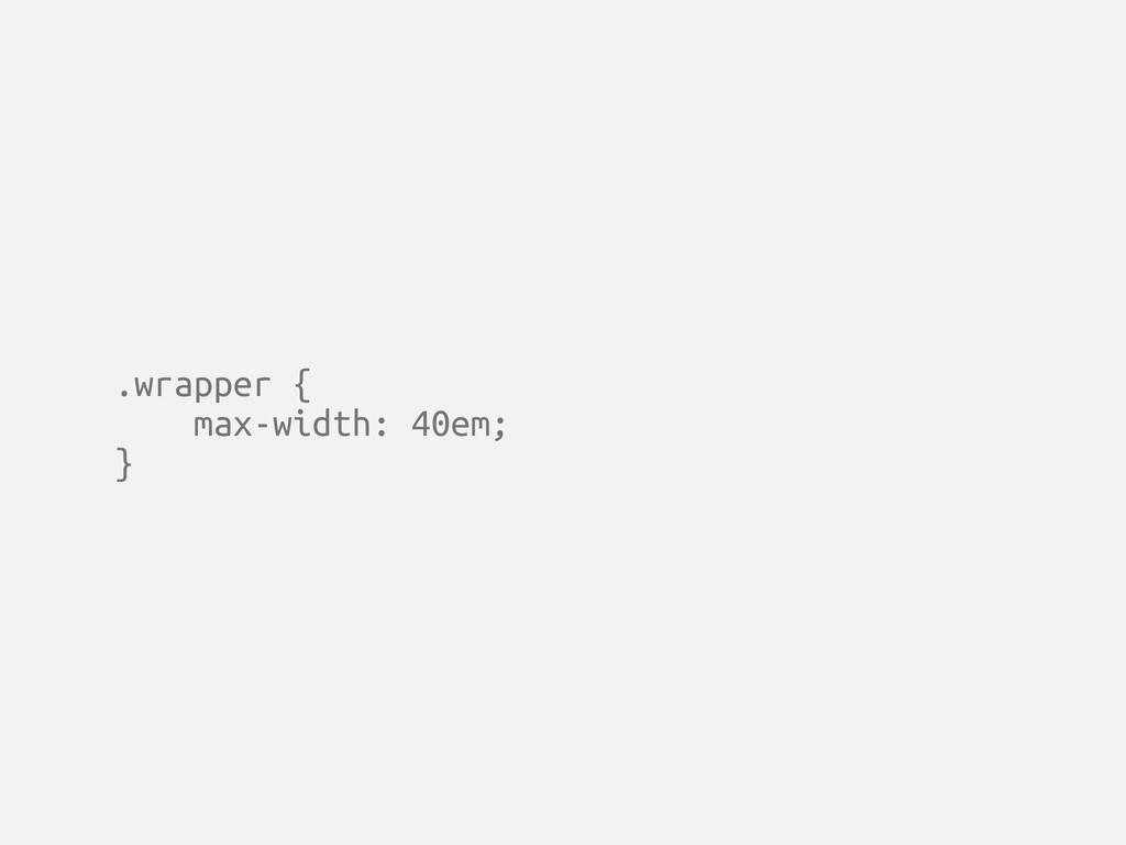 .wrapper { max-width: 40em; }