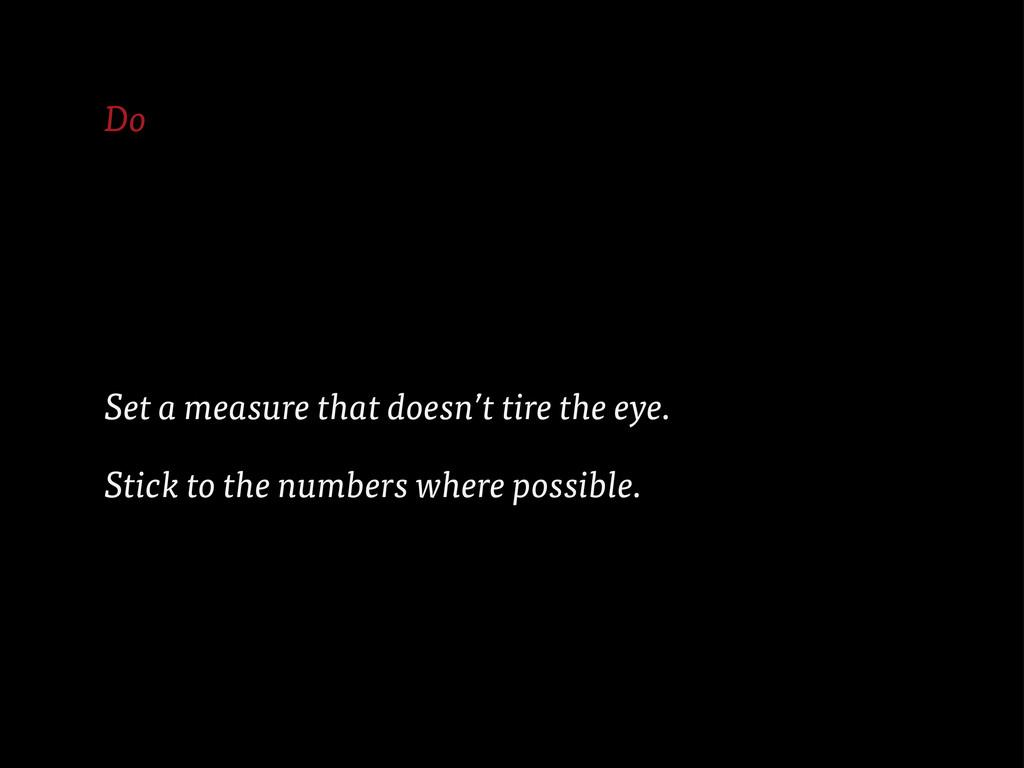 Do Set a measure that doesn't tire the eye. Sti...