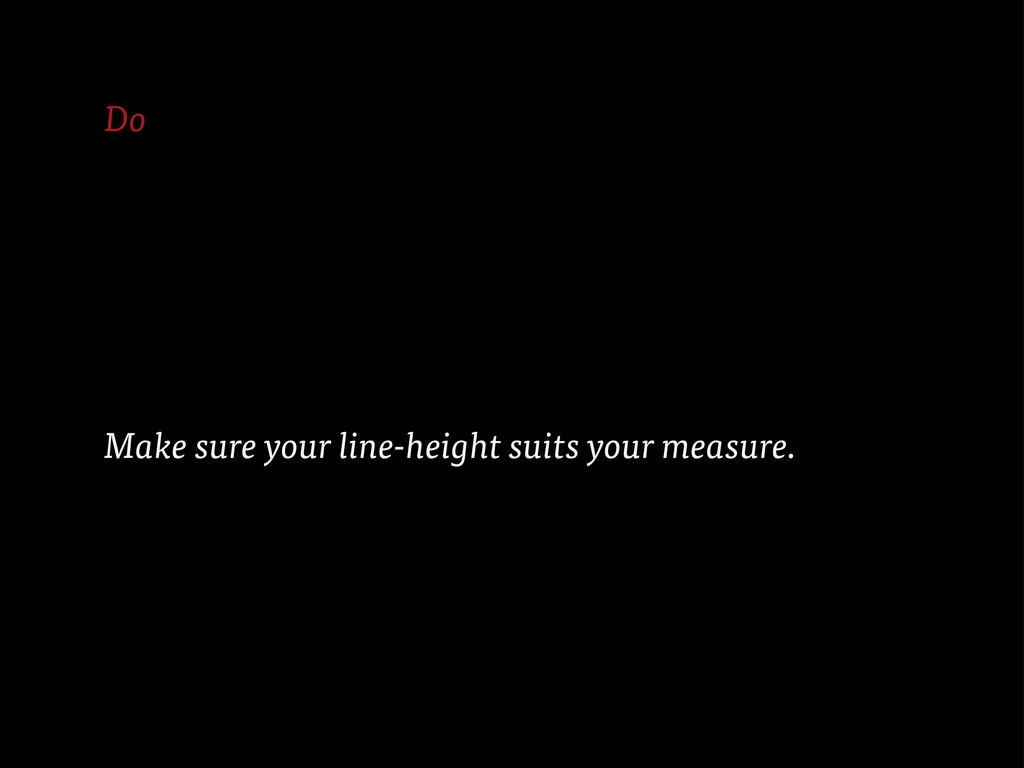 Do Make sure your line-height suits your measur...
