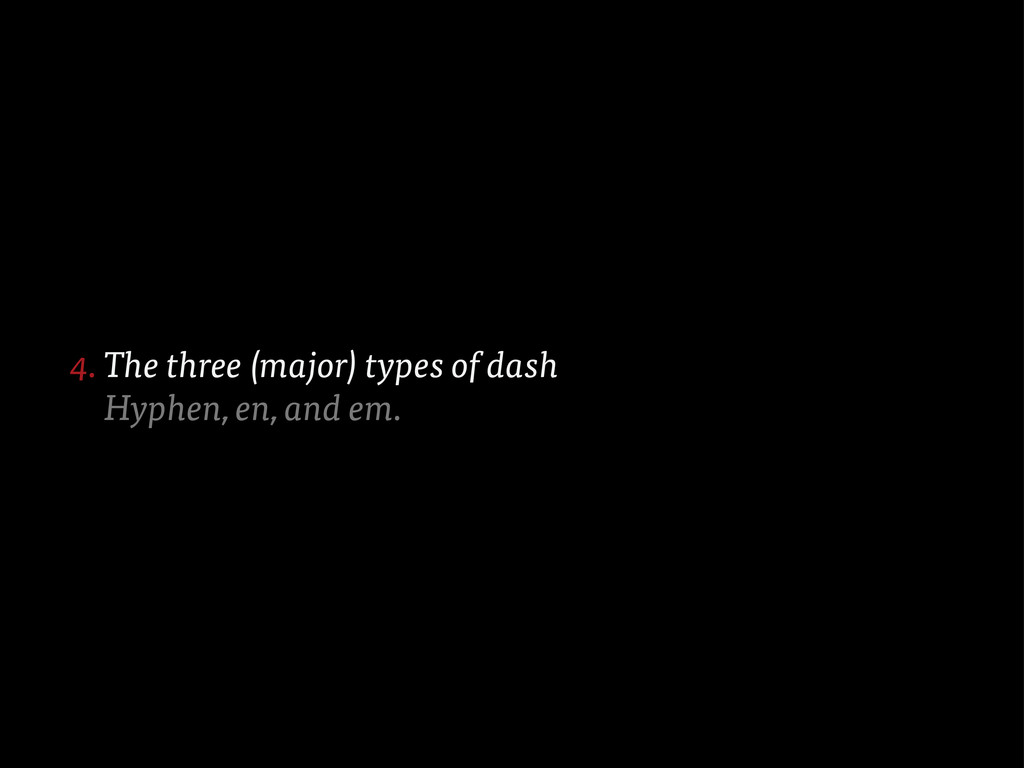 The three (major) types of dash Hyphen, en, and...