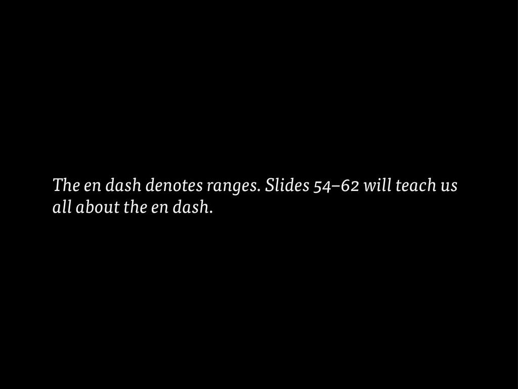 The en dash denotes ranges. Slides 54–62 will t...