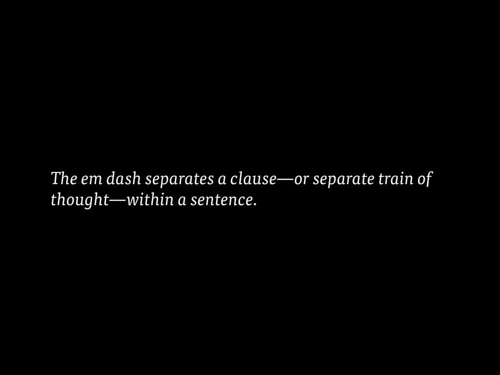 The em dash separates a clause—or separate trai...