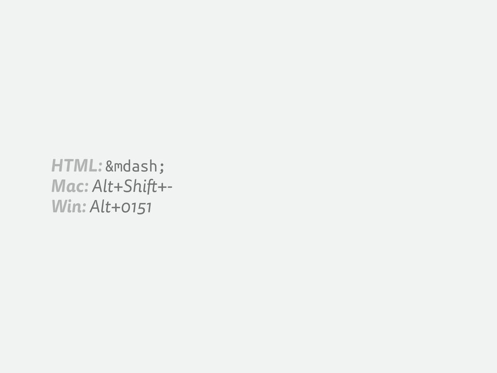 HTML: — Mac: Alt+Shi +- Win: Alt+0151
