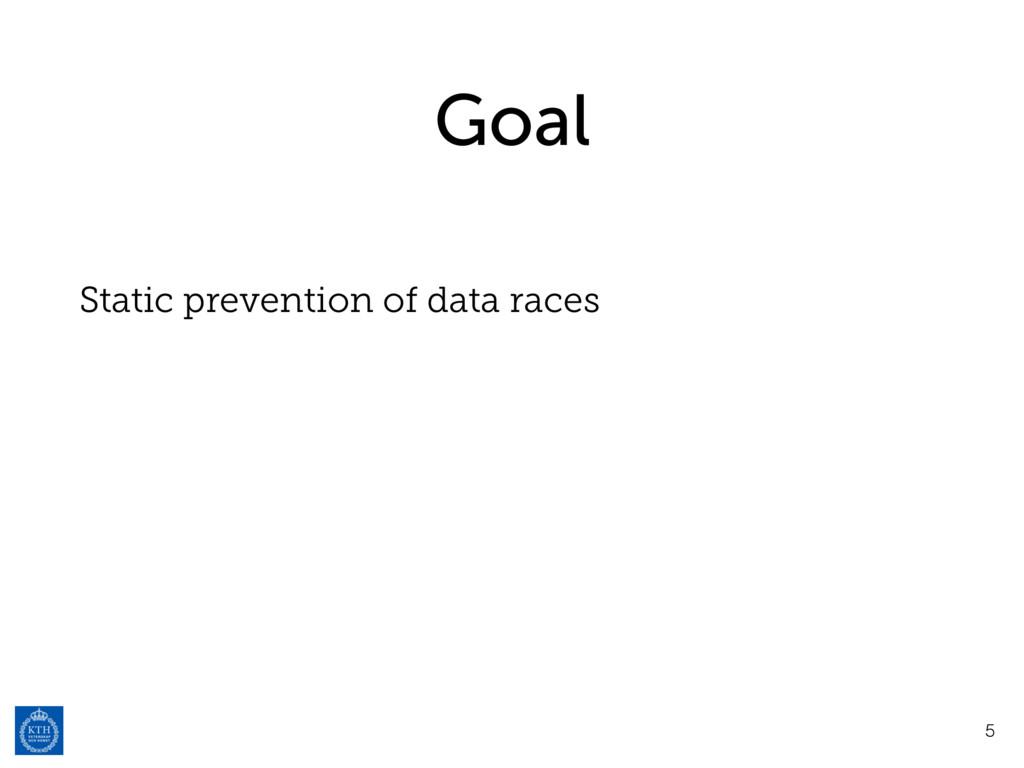Goal Static prevention of data races 5