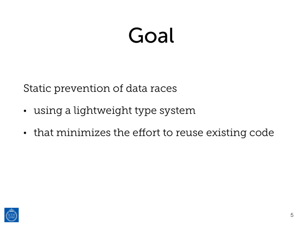 Goal Static prevention of data races • using a ...