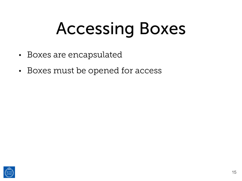 Accessing Boxes • Boxes are encapsulated • Boxe...