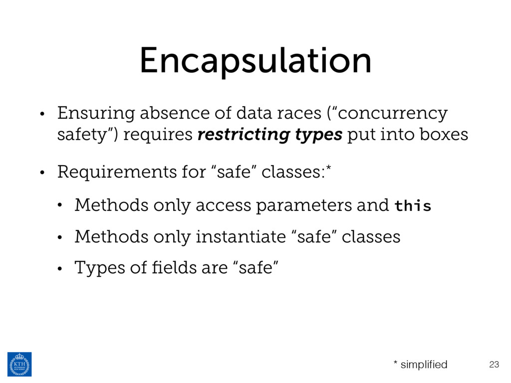 Encapsulation • Ensuring absence of data races ...