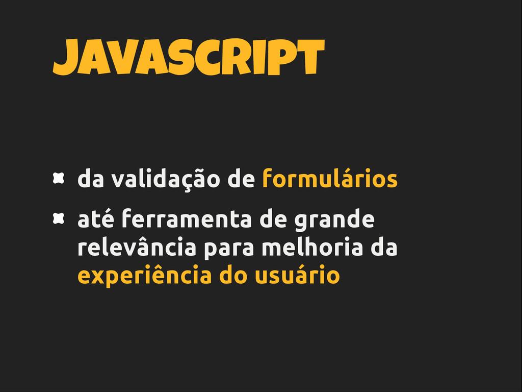 javascript da validação de formulários até ferr...