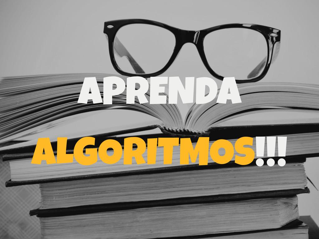 APRENDA ALGORITMOS!!!