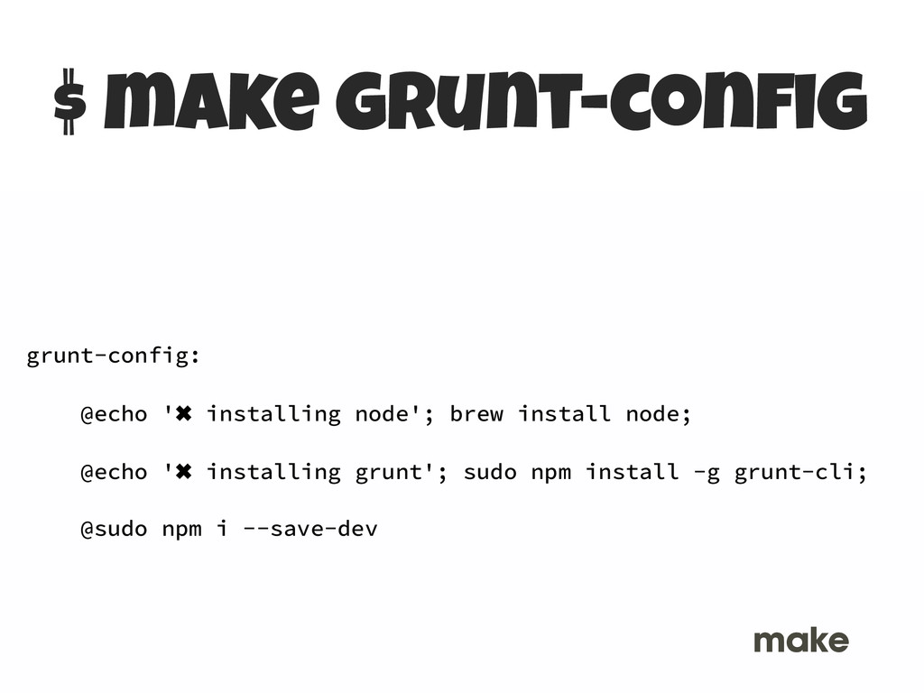 $ make grunt-config MAKEFILE grunt-config: @echo...