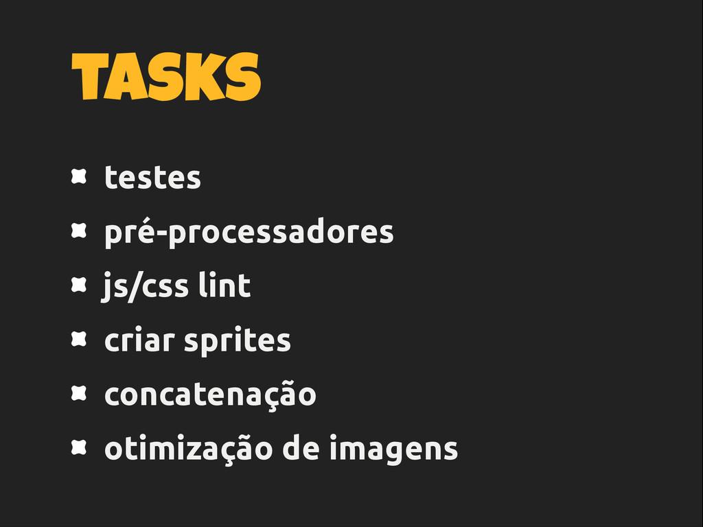 tasks testes pré-processadores js/css lint cria...