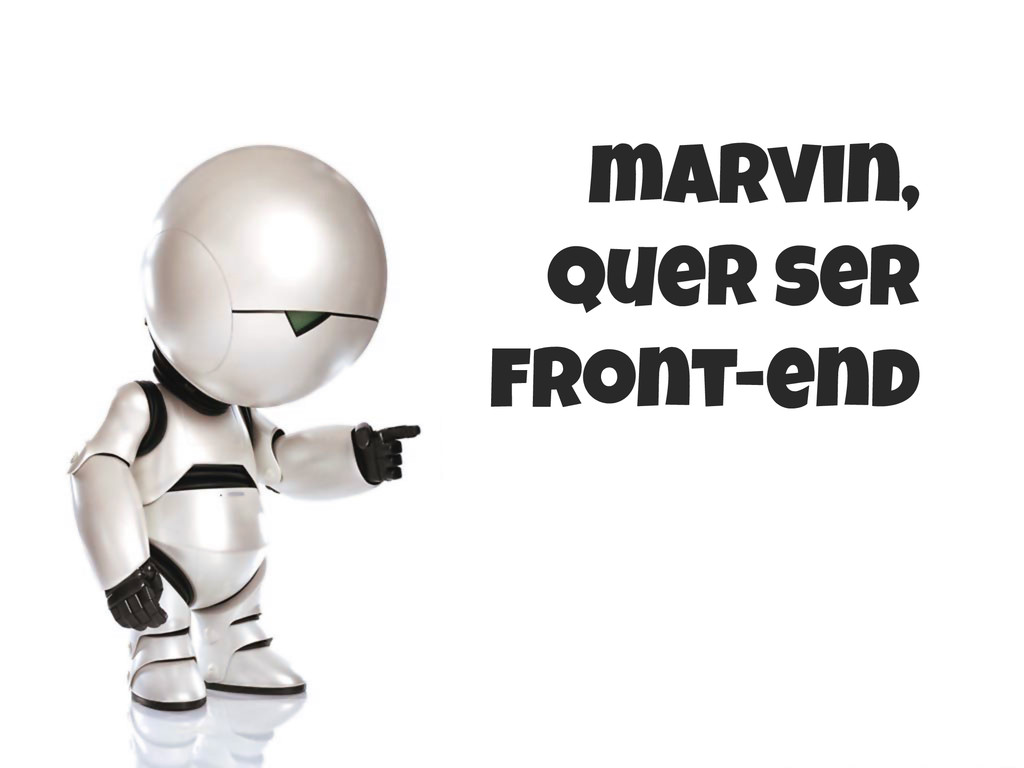 marvin, Quer ser front-end