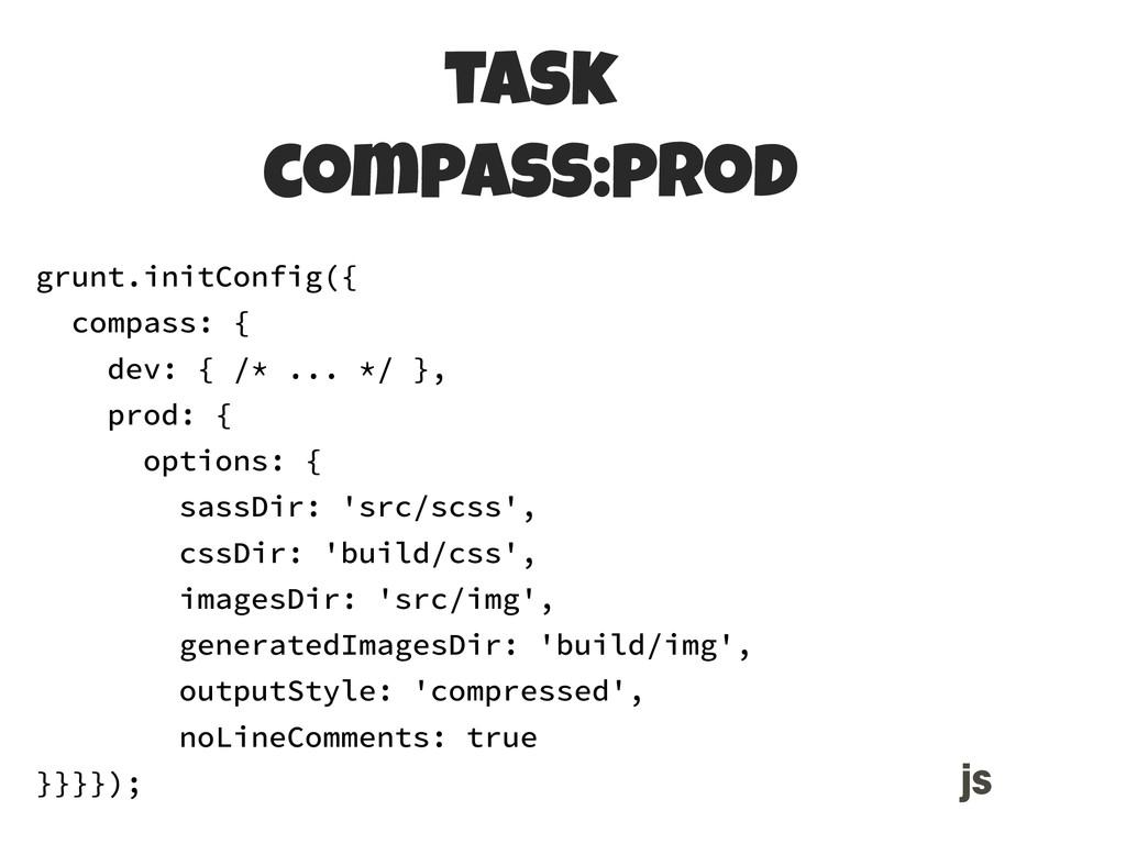 task compass:prod MAKEFILE grunt.initConfig({ ...