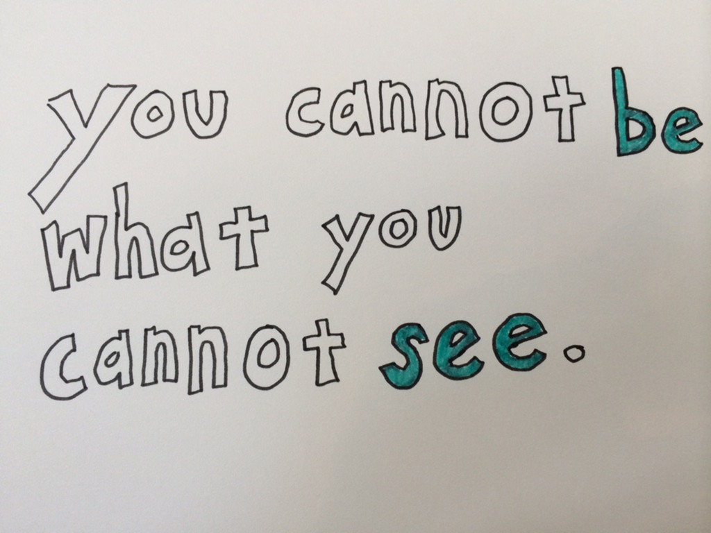you cannot be what you cannot see