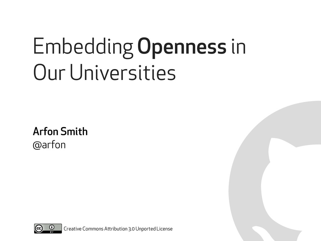 Embedding Openness in Our Universities Arfon Sm...