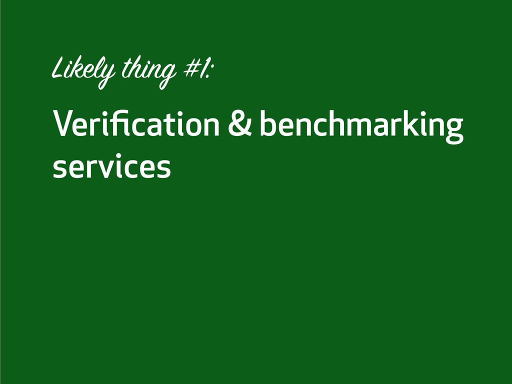 Verification & benchmarking services Likely thin...