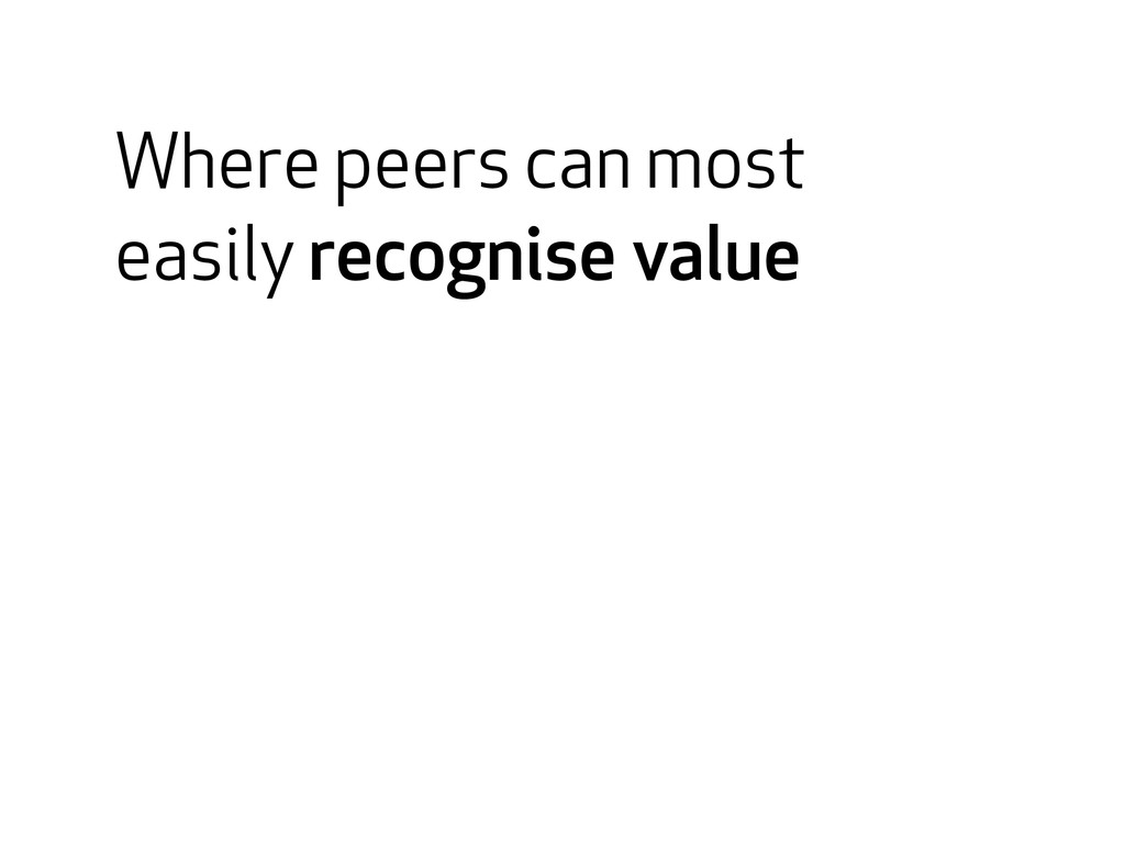Where peers can most easily recognise value