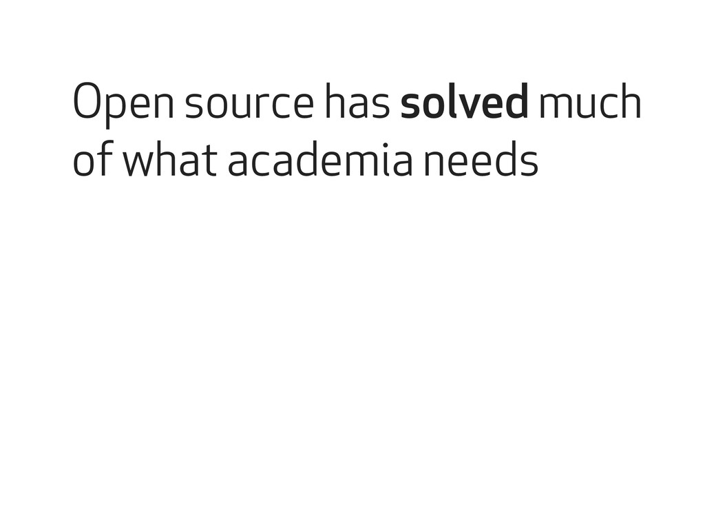 Open source has solved much of what academia ne...