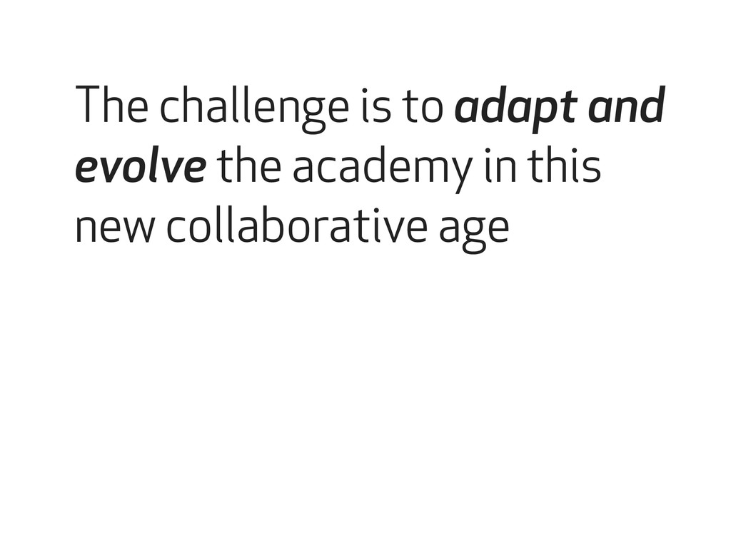 The challenge is to adapt and evolve the academ...