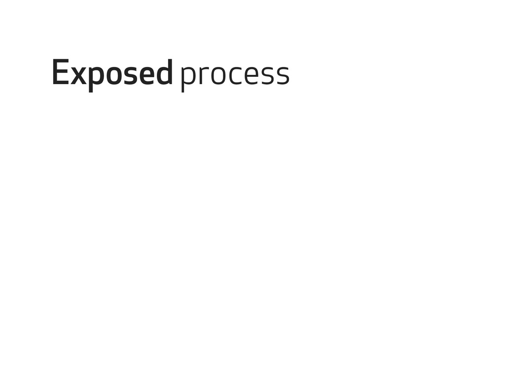 Exposed process