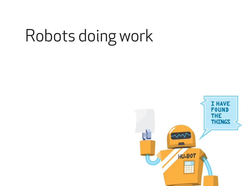 Robots doing work