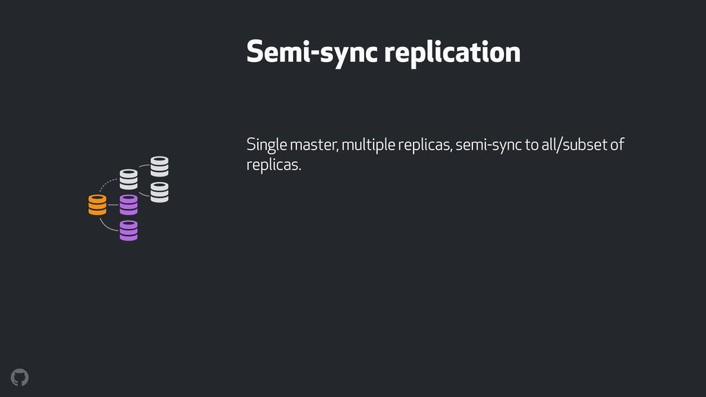 Semi-sync replication Single master, multiple r...