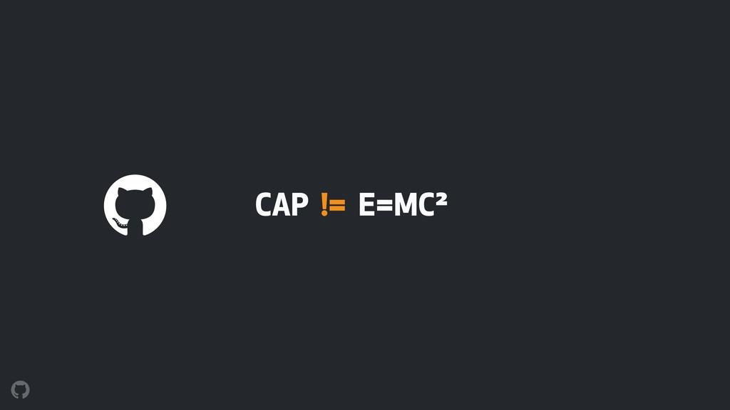 CAP != E=MC²