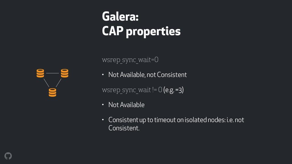 Galera: CAP properties wsrep_sync_wait=0 • Not ...