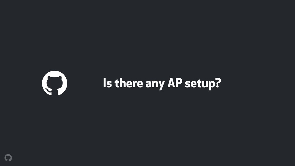 Is there any AP setup?