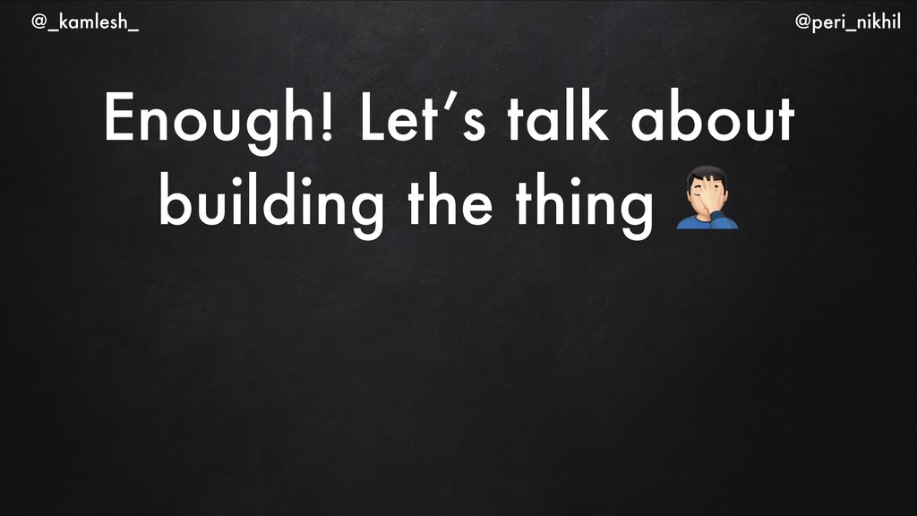 """Enough! Let's talk about building the thing """" @..."""