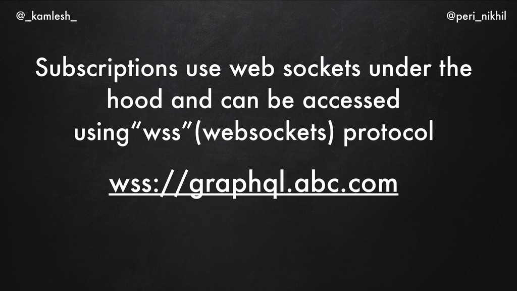 Subscriptions use web sockets under the hood an...