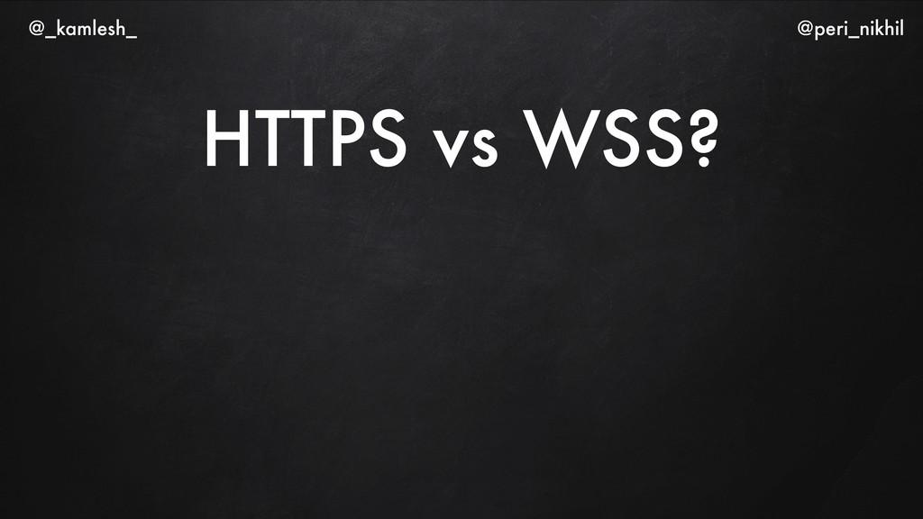 HTTPS vs WSS? @_kamlesh_ @peri_nikhil