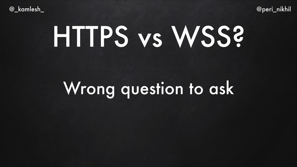 HTTPS vs WSS? Wrong question to ask @_kamlesh_ ...
